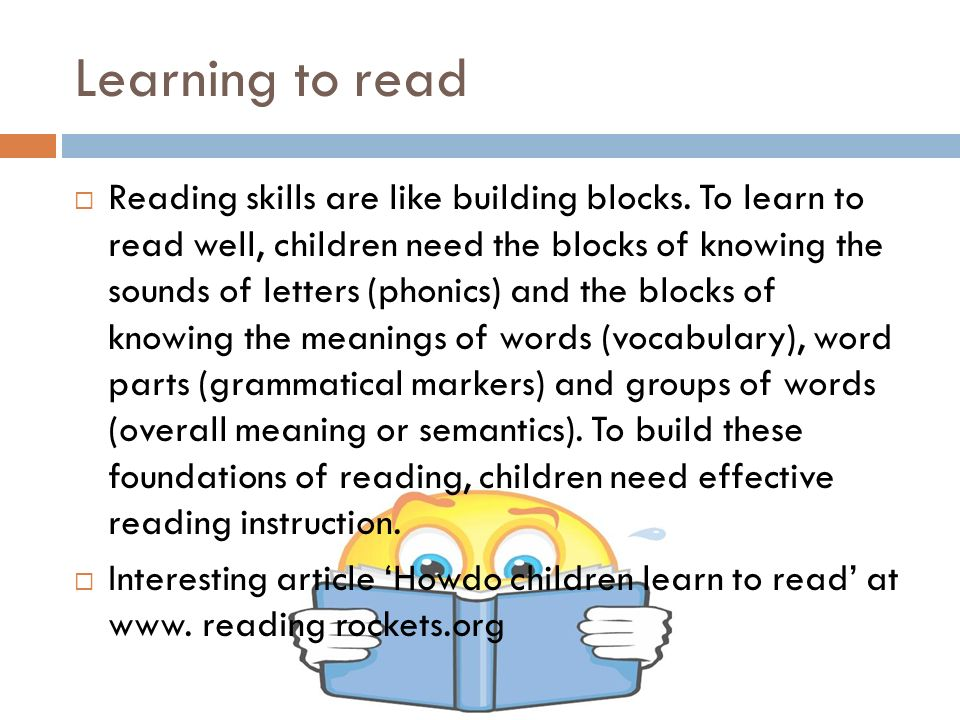 Learning to read  Reading skills are like building blocks.