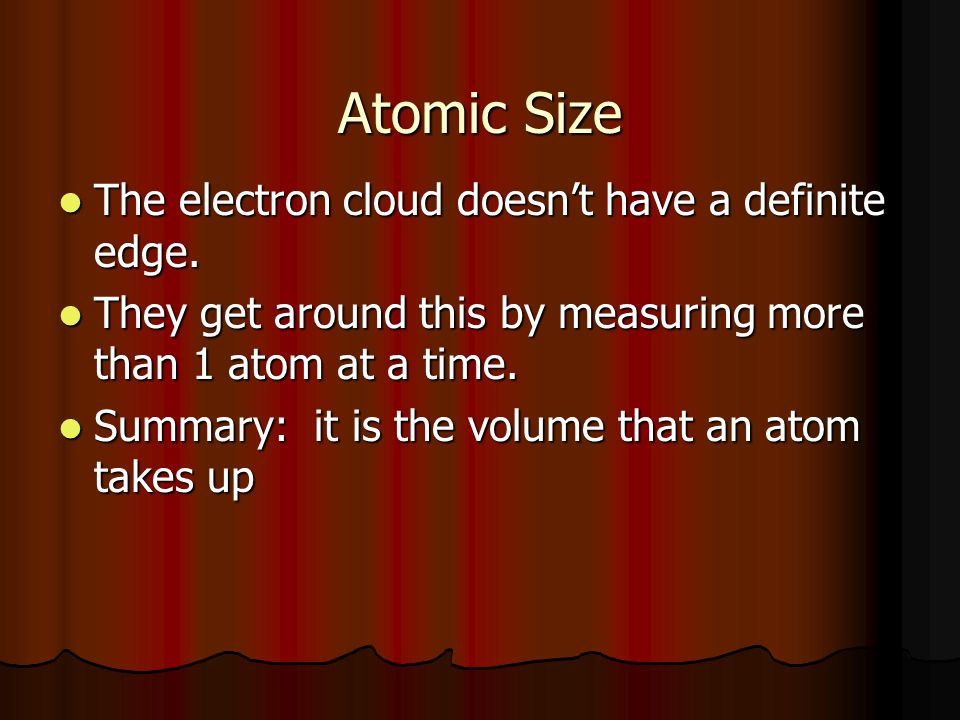 The electron cloud doesn't have a definite edge. The electron cloud doesn't have a definite edge.