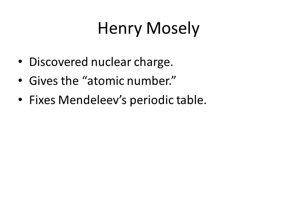 Henry Mosely Discovered nuclear charge.