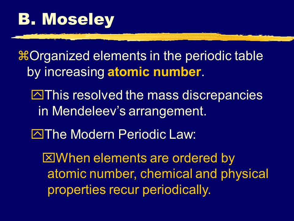 Iiiiii unit xi periodic properties i history p ppt download b moseley zorganized elements in the periodic table by increasing atomic number urtaz Gallery