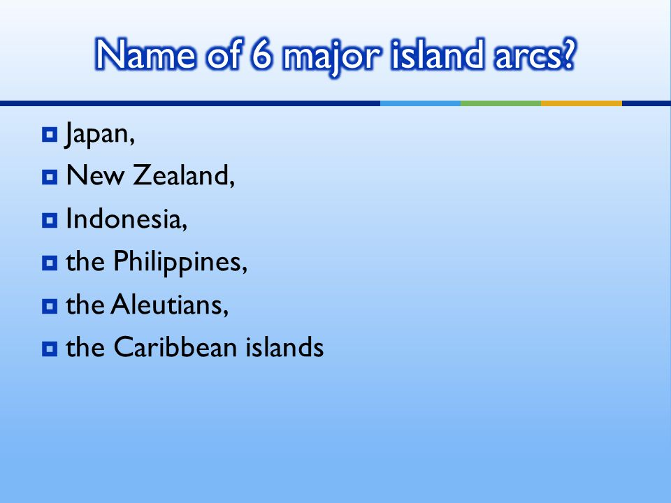  Japan,  New Zealand,  Indonesia,  the Philippines,  the Aleutians,  the Caribbean islands