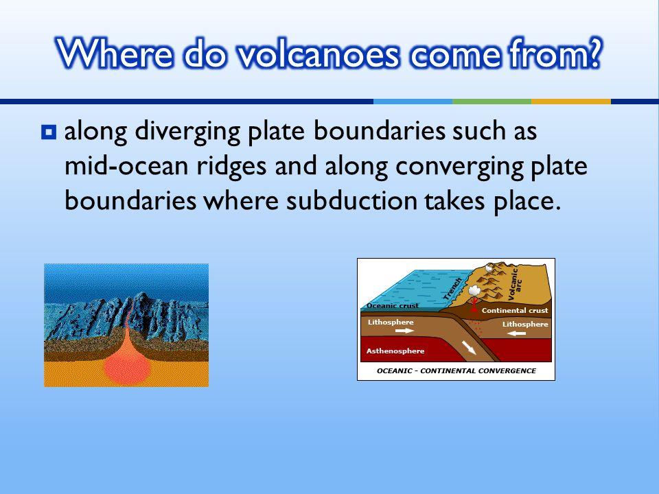  along diverging plate boundaries such as mid-ocean ridges and along converging plate boundaries where subduction takes place.
