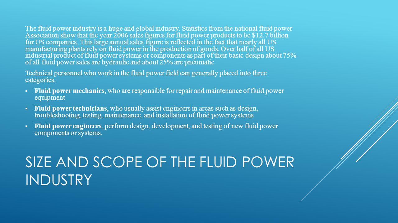 SIZE AND SCOPE OF THE FLUID POWER INDUSTRY The fluid power industry is a huge and global industry.