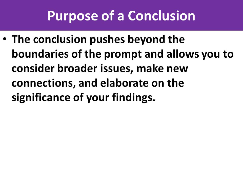conclusions introductions and conclusions are often the toughest    purpose of a conclusion the conclusion pushes beyond the boundaries of the prompt and allows you
