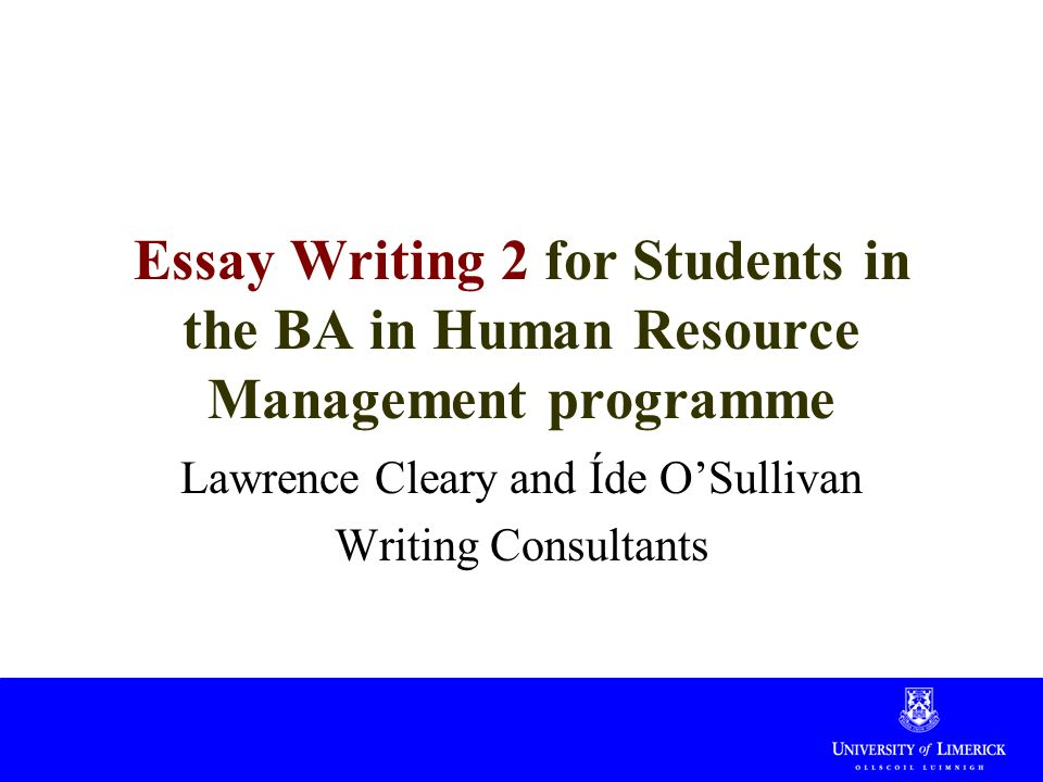 essay writing for students in the ba in human resource 1 essay writing 2 for students in the ba in human resource management programme lawrence cleary and atilde141de o sullivan writing consultants