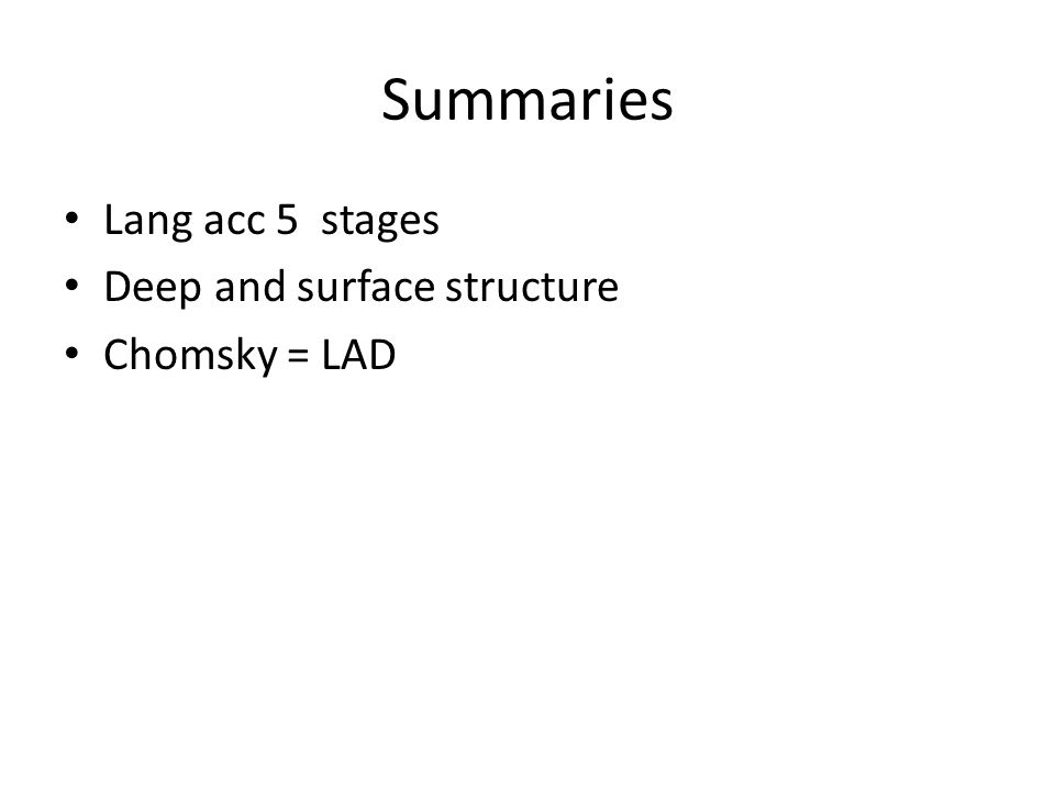Summaries Lang acc 5 stages Deep and surface structure Chomsky = LAD