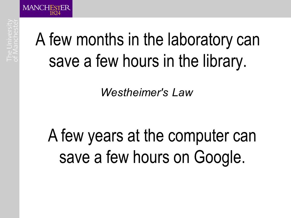A few months in the laboratory can save a few hours in the library.