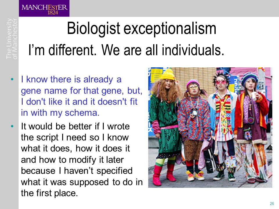 26 Biologist exceptionalism I know there is already a gene name for that gene, but, I don t like it and it doesn t fit in with my schema.