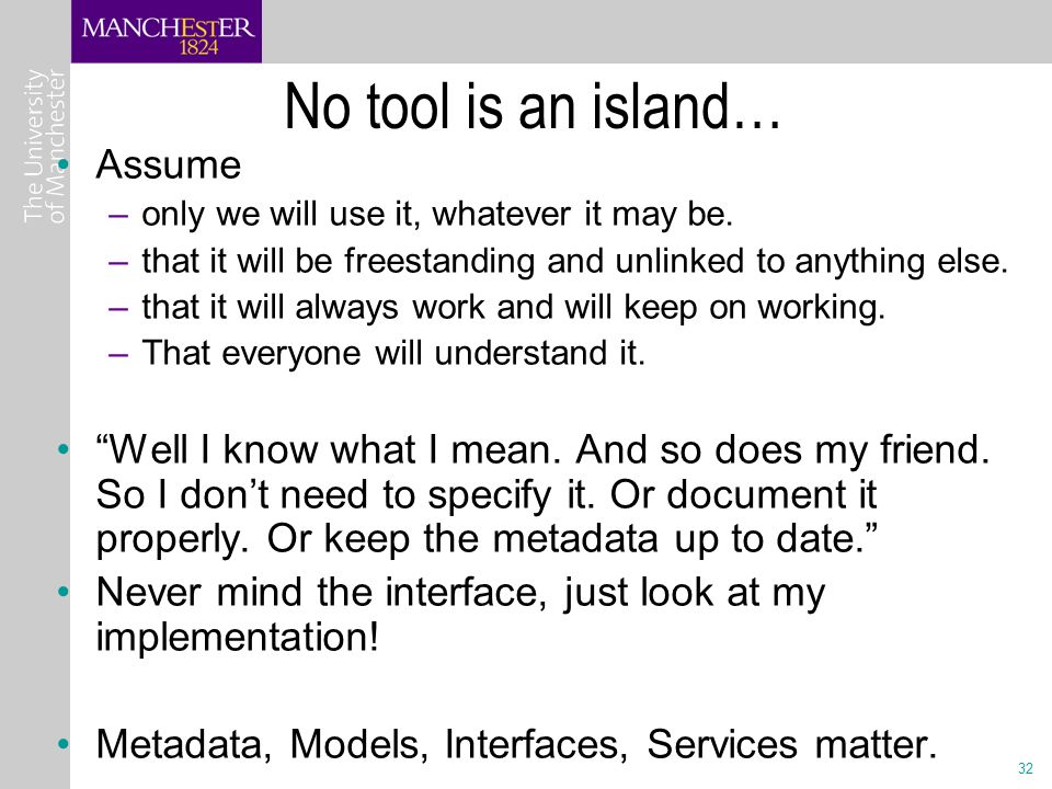 32 No tool is an island… Assume –only we will use it, whatever it may be.