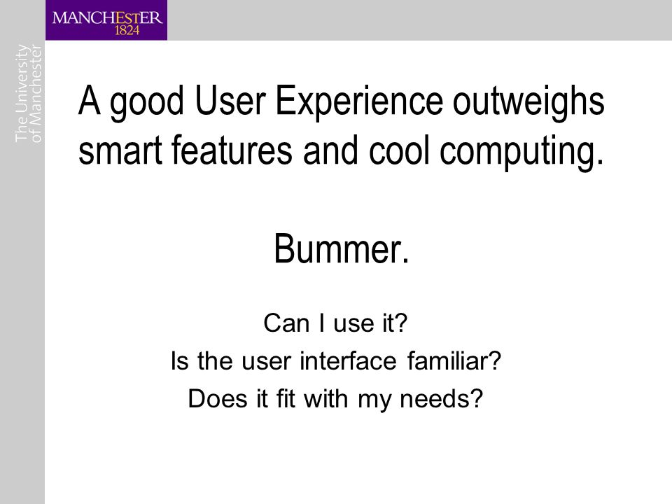 A good User Experience outweighs smart features and cool computing.