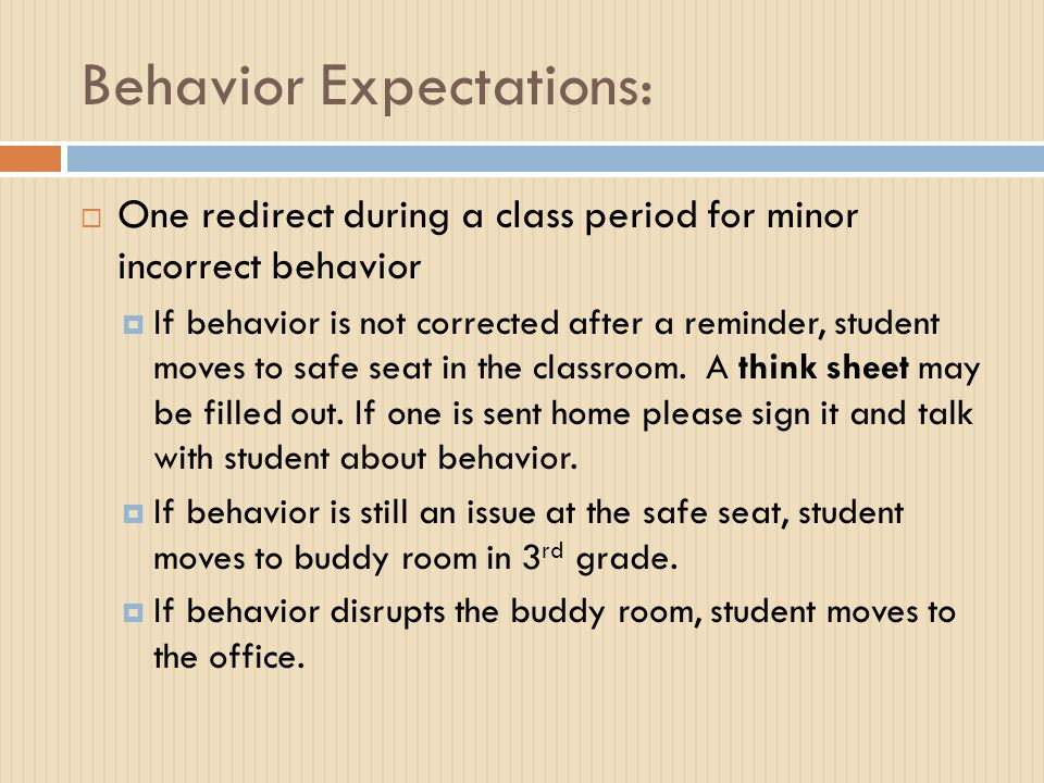 Behavior Expectations:  One redirect during a class period for minor incorrect behavior  If behavior is not corrected after a reminder, student moves to safe seat in the classroom.