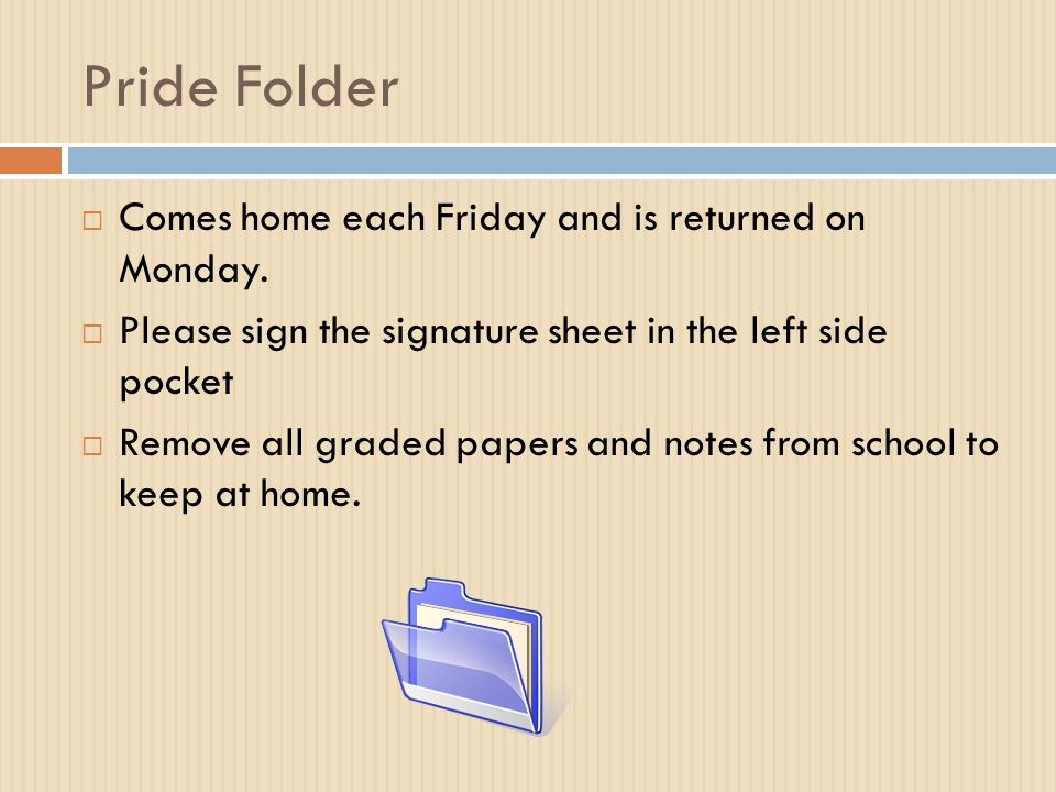 Pride Folder  Comes home each Friday and is returned on Monday.