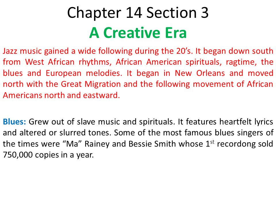 Chapter 14 Section 3 A Creative Era Jazz music gained a wide following during the 20's.