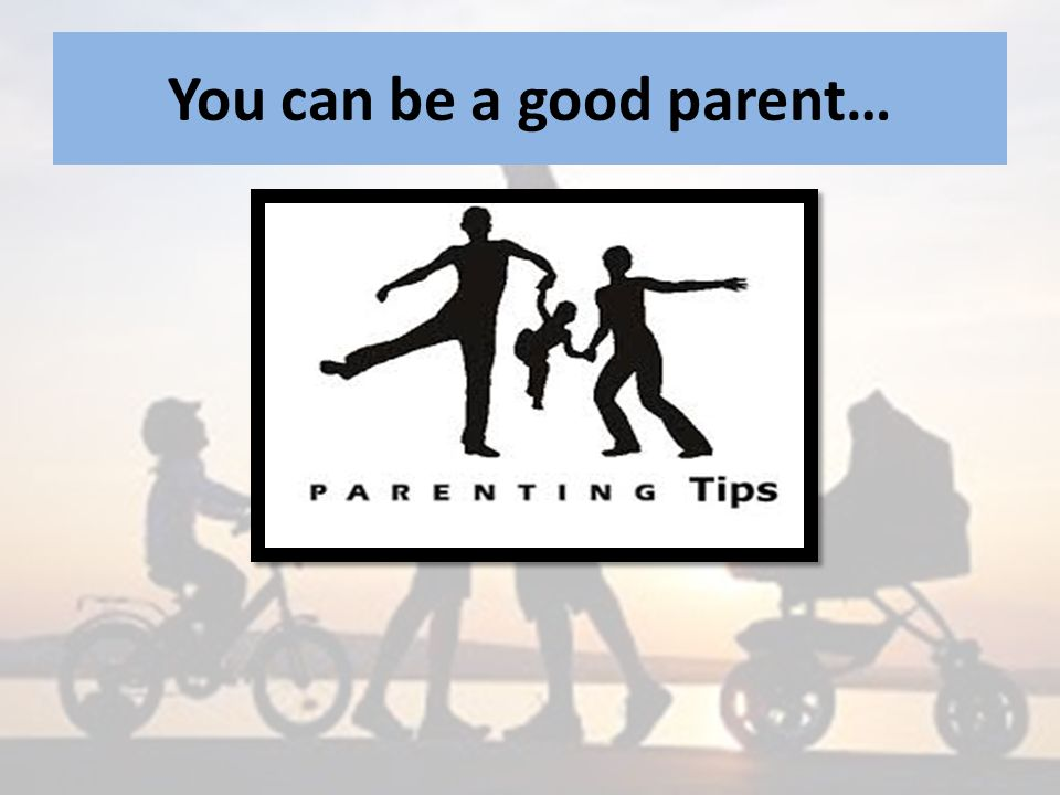 You can be a good parent…