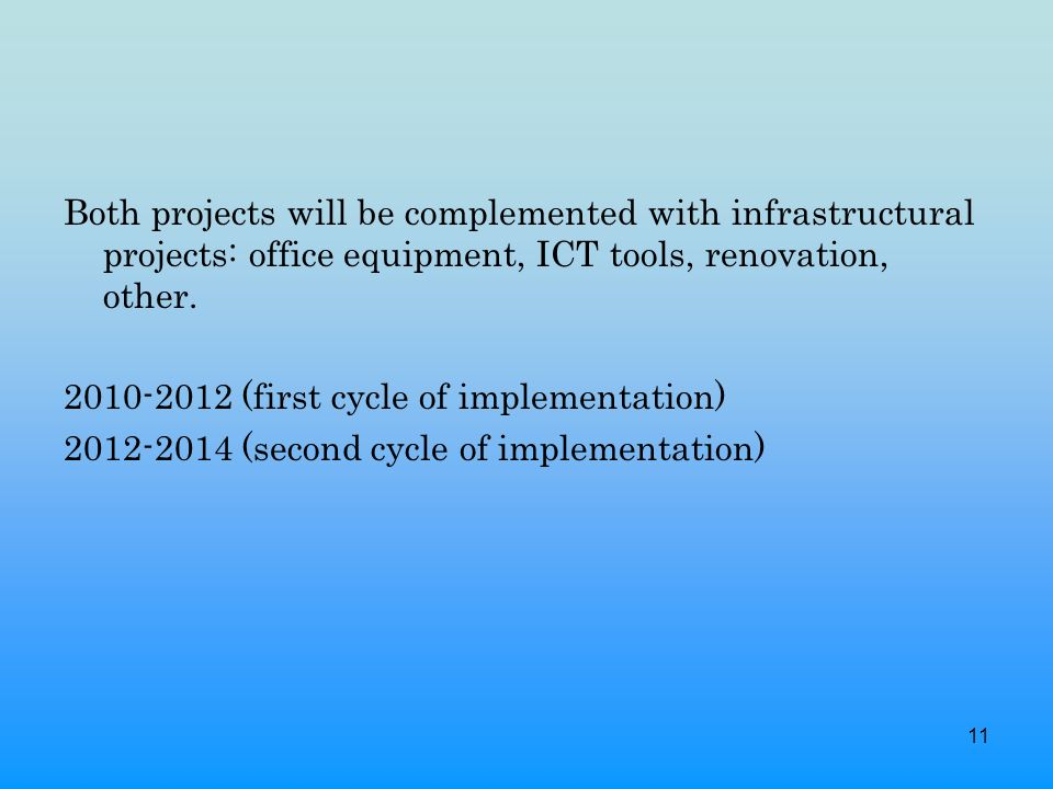 11 Both projects will be complemented with infrastructural projects: office equipment, ICT tools, renovation, other.