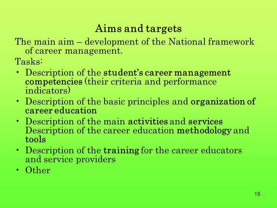 16 Aims and targets The main aim – development of the National framework of career management.