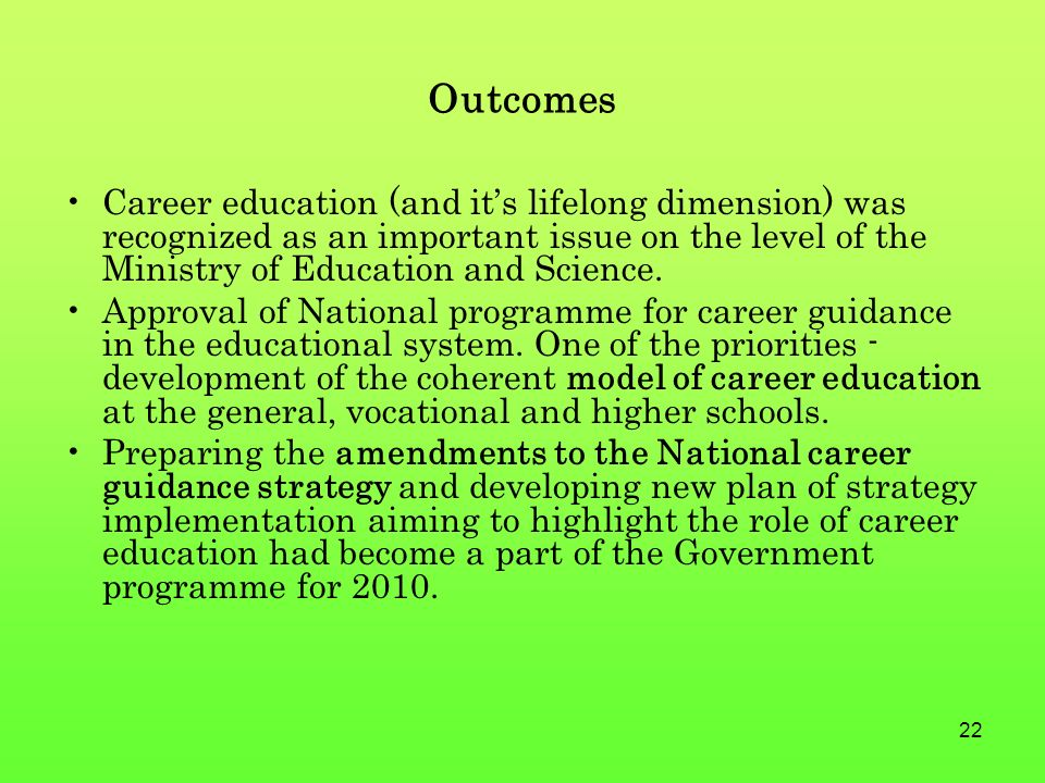 22 Outcomes Career education (and it's lifelong dimension) was recognized as an important issue on the level of the Ministry of Education and Science.