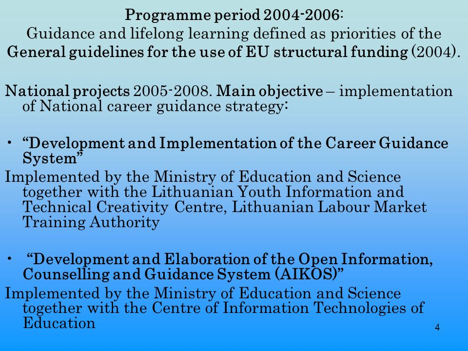 4 Programme period : Guidance and lifelong learning defined as priorities of the General guidelines for the use of EU structural funding (2004).