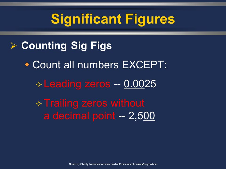Significant Figures  Indicate precision of a measurement.