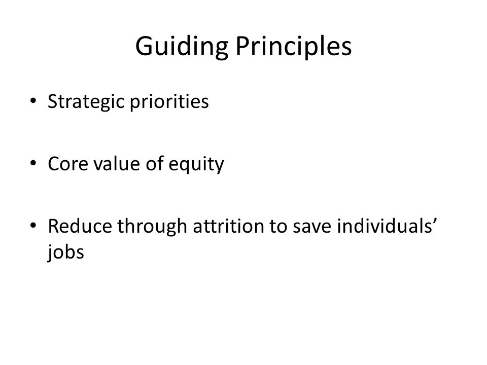 Guiding Principles Strategic priorities Core value of equity Reduce through attrition to save individuals' jobs