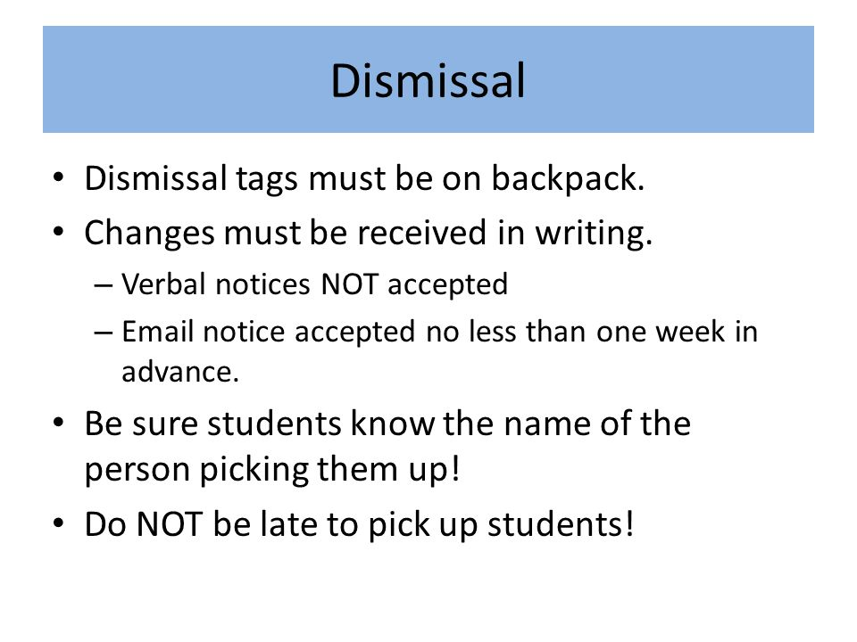 Dismissal Dismissal tags must be on backpack. Changes must be received in writing.
