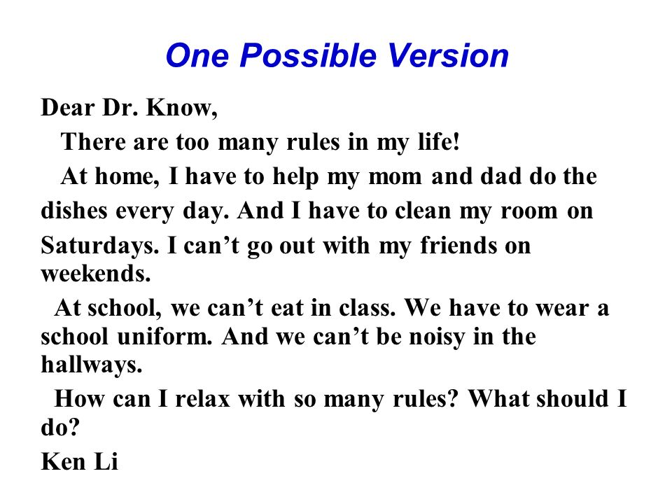 One Possible Version Dear Dr. Know, There are too many rules in my life.