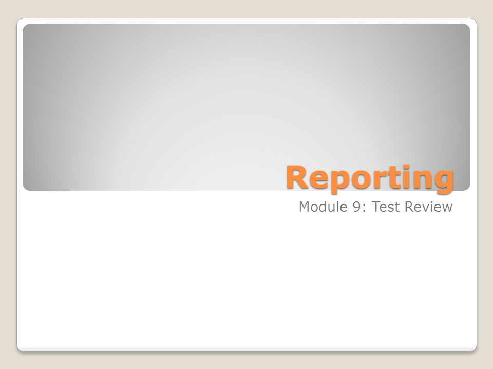 Reporting Module 9: Test Review