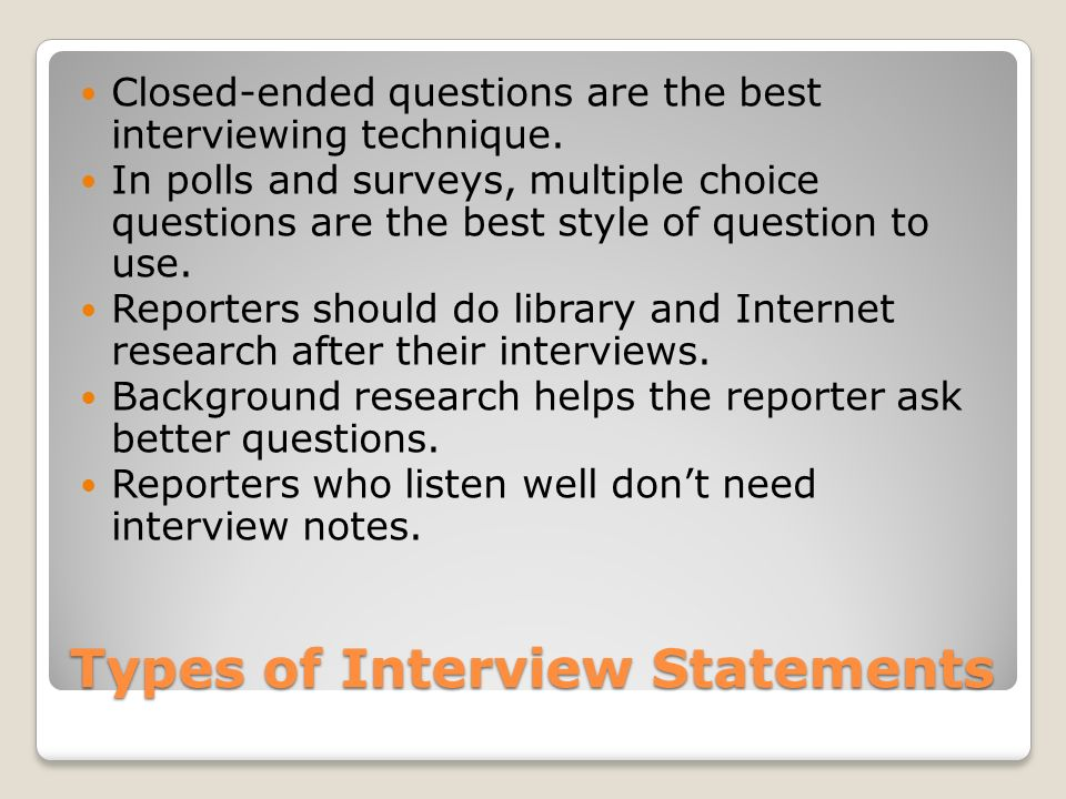 Types of Interview Statements Closed-ended questions are the best interviewing technique.