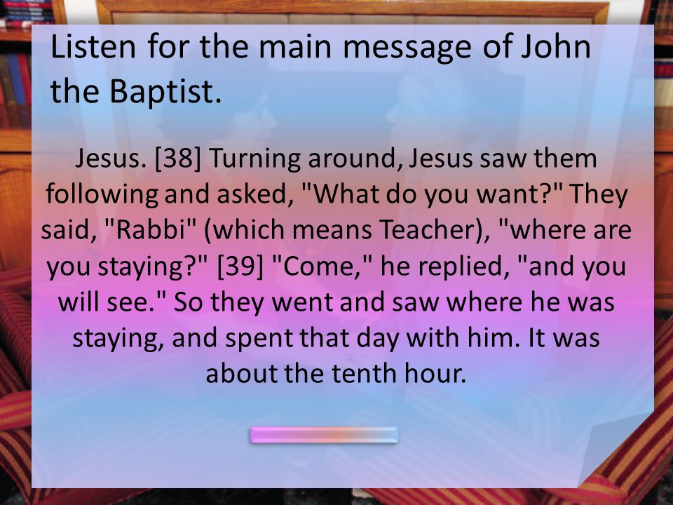 Listen for the main message of John the Baptist. Jesus.