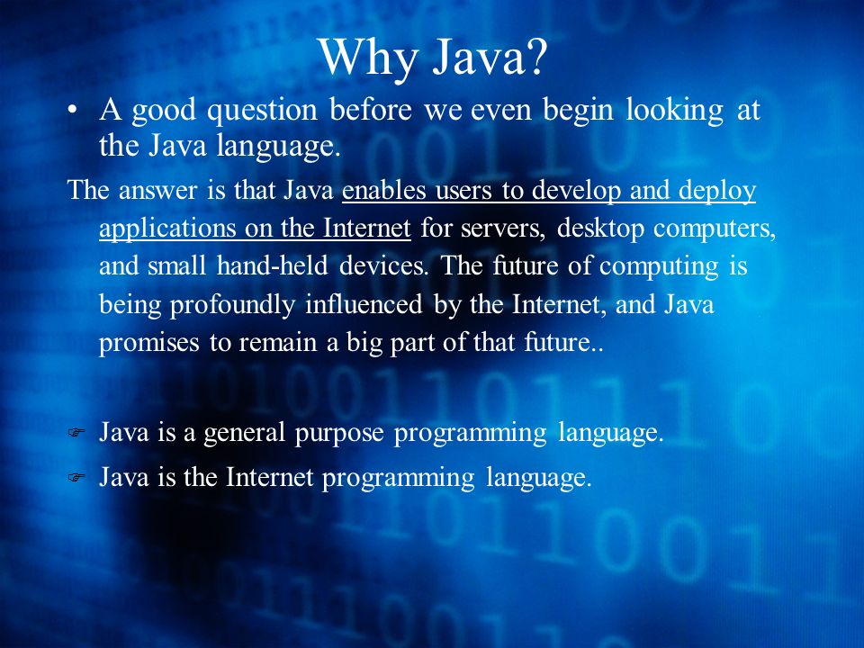 Why Java. A good question before we even begin looking at the Java language.