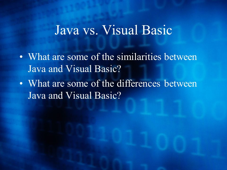 Java vs. Visual Basic What are some of the similarities between Java and Visual Basic.
