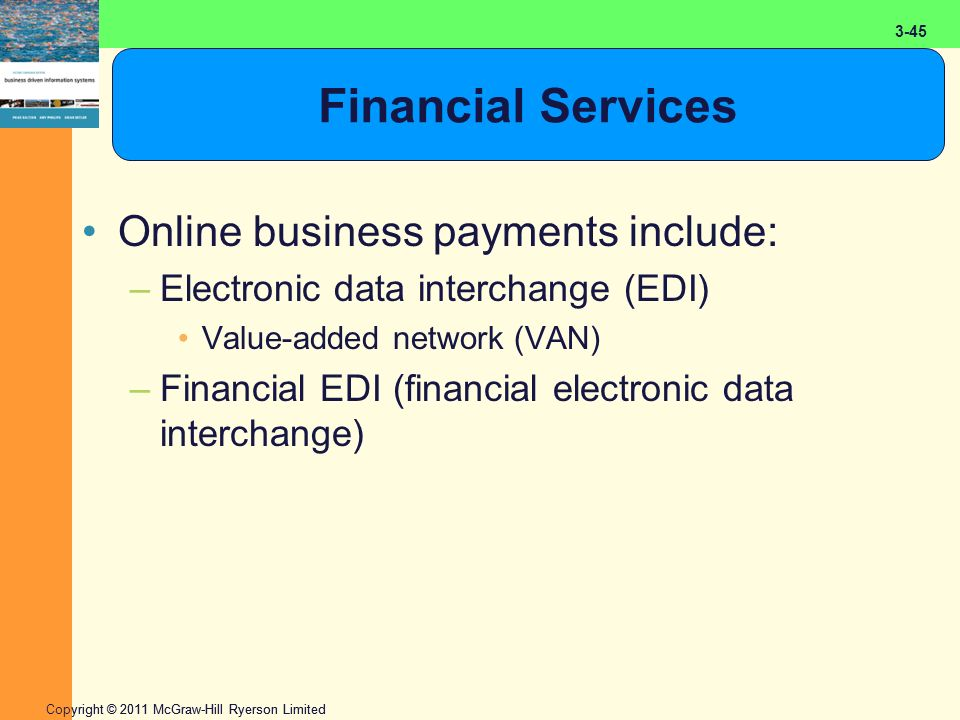 2-45 Copyright © 2011 McGraw-Hill Ryerson Limited 3-45 Financial Services Online business payments include: –Electronic data interchange (EDI) Value-added network (VAN) –Financial EDI (financial electronic data interchange)