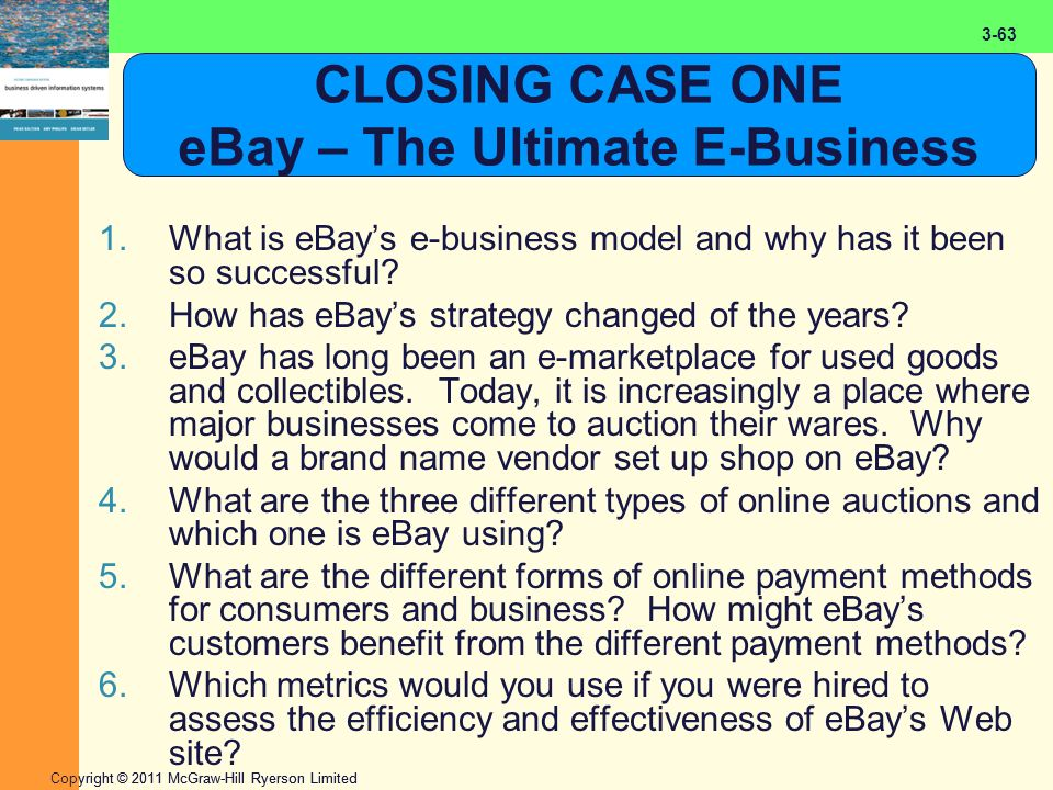 2-63 Copyright © 2011 McGraw-Hill Ryerson Limited 3-63 CLOSING CASE ONE eBay – The Ultimate E-Business 1.What is eBay's e-business model and why has i