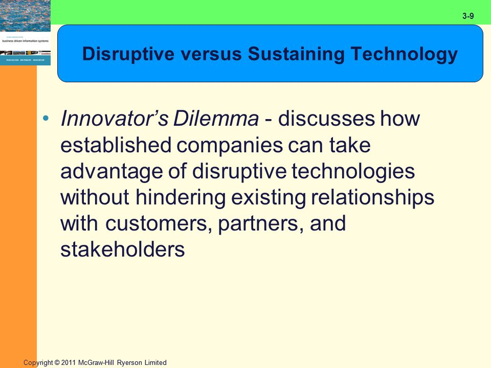 2-9 Copyright © 2011 McGraw-Hill Ryerson Limited 3-9 Disruptive versus Sustaining Technology Innovator's Dilemma - discusses how established companies