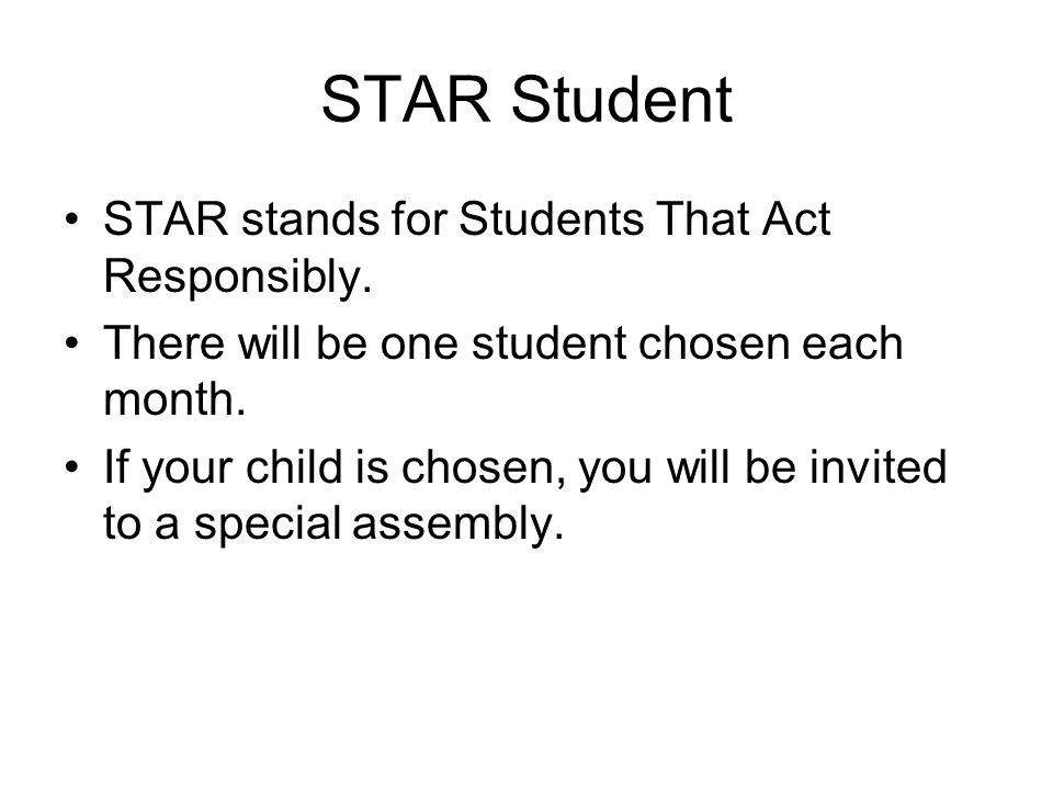 STAR Student STAR stands for Students That Act Responsibly.