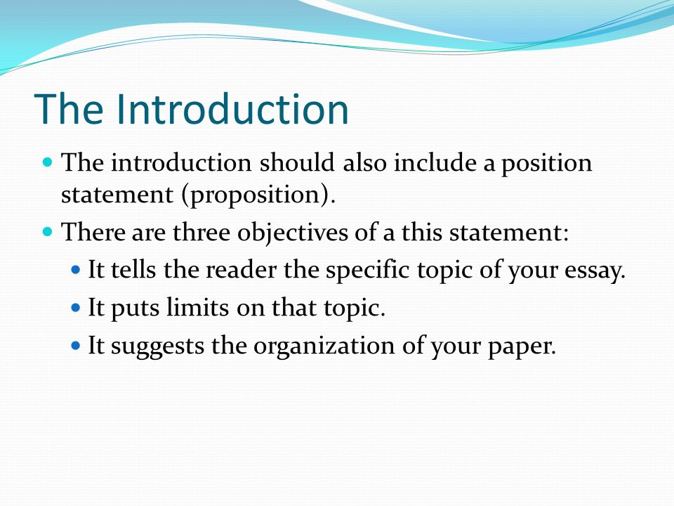 The Introduction The introduction should also include a position statement (proposition).