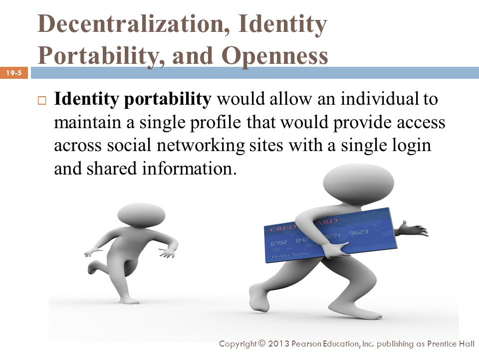  Identity portability would allow an individual to maintain a single profile that would provide access across social networking sites with a single login and shared information.