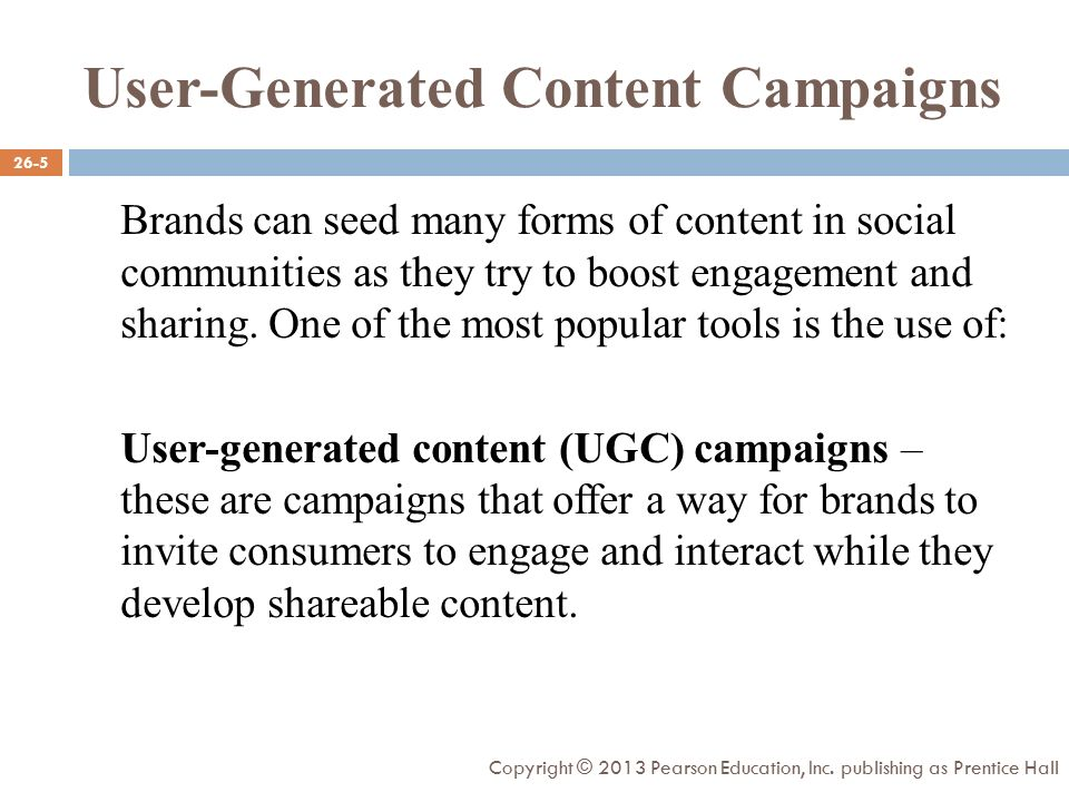 User-Generated Content Campaigns Brands can seed many forms of content in social communities as they try to boost engagement and sharing.