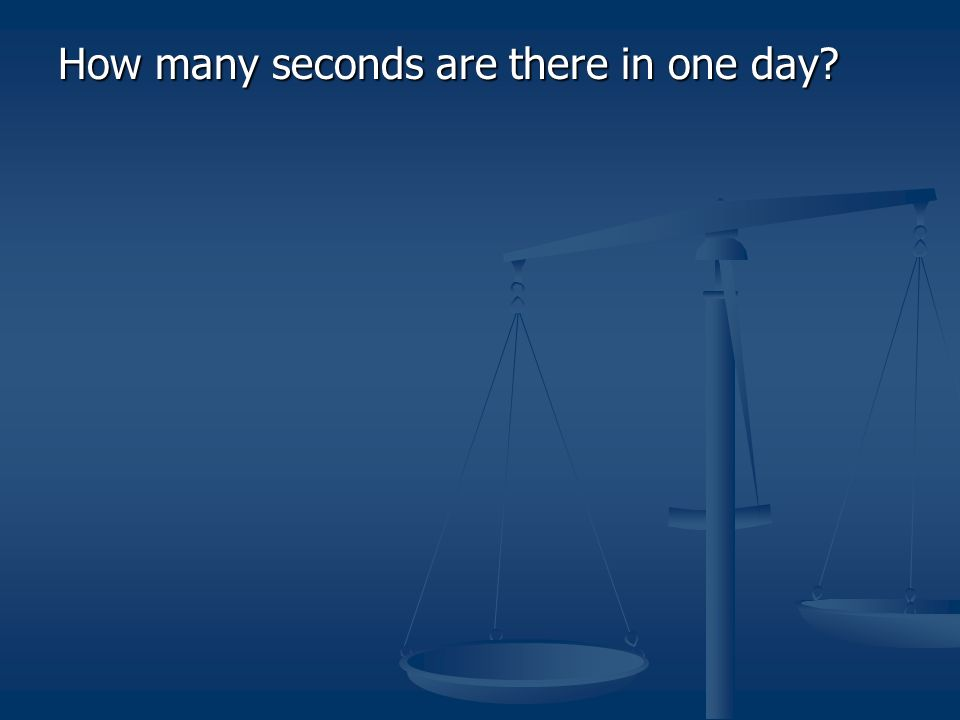 How many seconds are there in one day