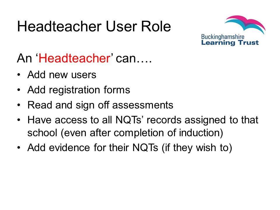 Headteacher User Role An 'Headteacher' can….