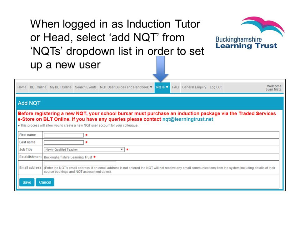 When logged in as Induction Tutor or Head, select 'add NQT' from 'NQTs' dropdown list in order to set up a new user