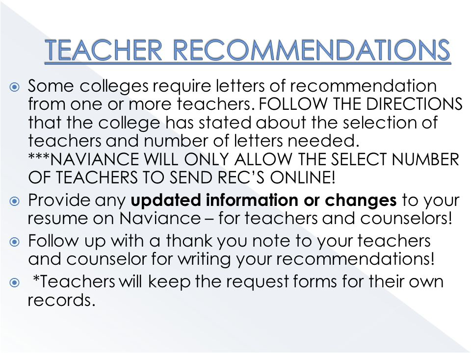  Some colleges require letters of recommendation from one or more teachers.