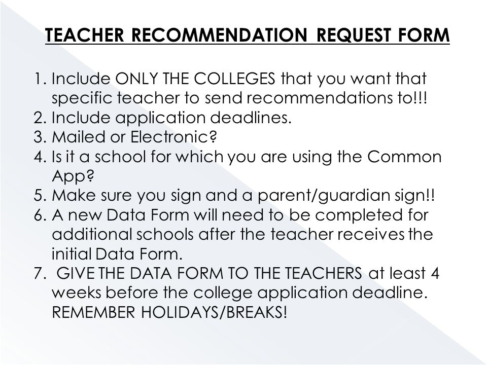 TEACHER RECOMMENDATION REQUEST FORM 1.Include ONLY THE COLLEGES that you want that specific teacher to send recommendations to!!.