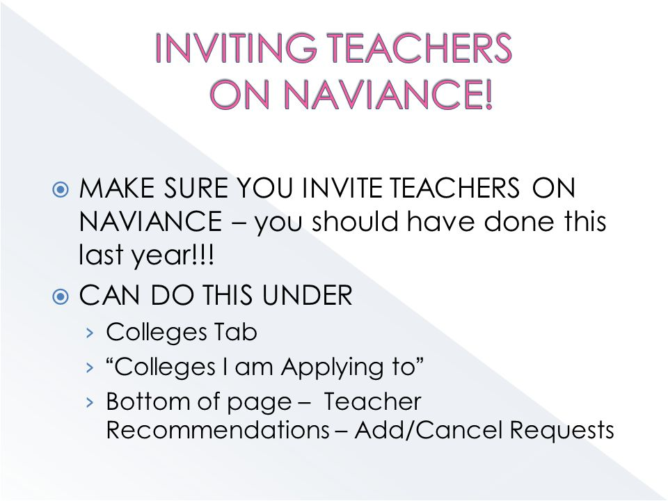  MAKE SURE YOU INVITE TEACHERS ON NAVIANCE – you should have done this last year!!.