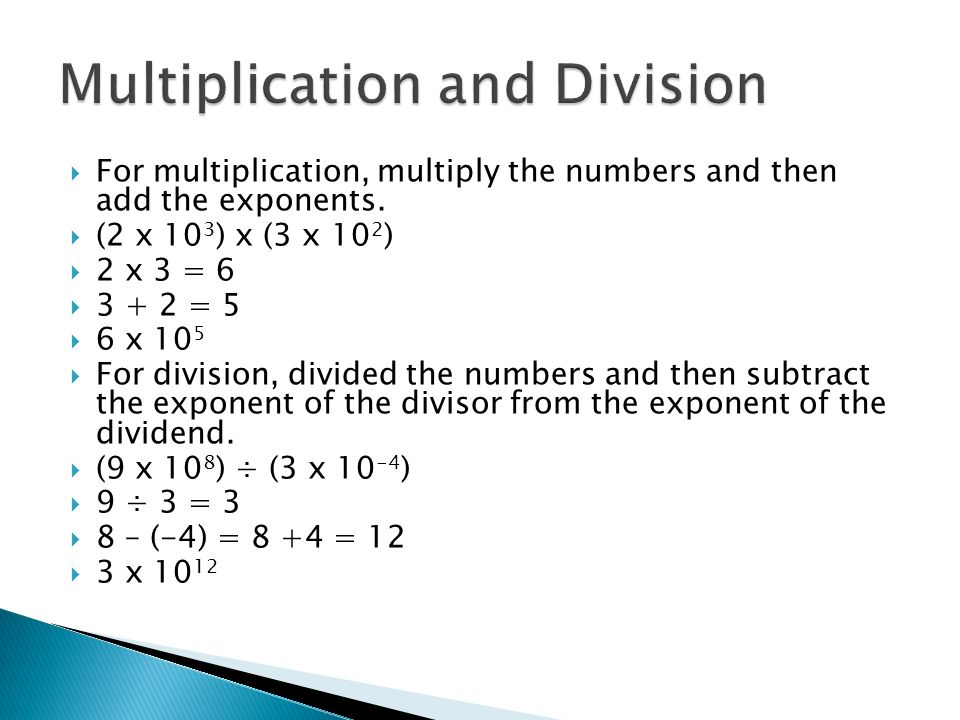  For multiplication, multiply the numbers and then add the exponents.