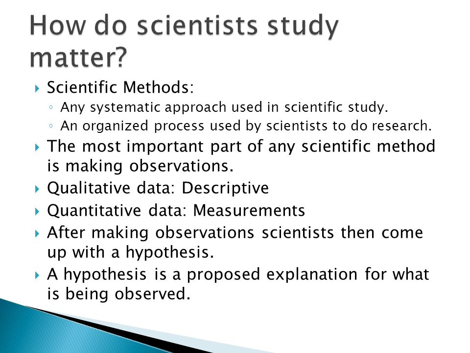 Scientific Methods: ◦ Any systematic approach used in scientific study.