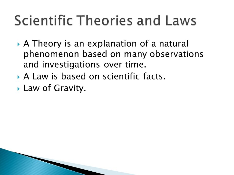  A Theory is an explanation of a natural phenomenon based on many observations and investigations over time.