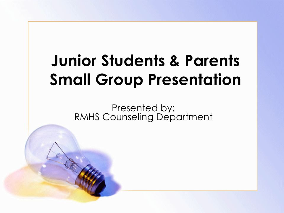 Junior Students & Parents Small Group Presentation Presented by: RMHS Counseling Department