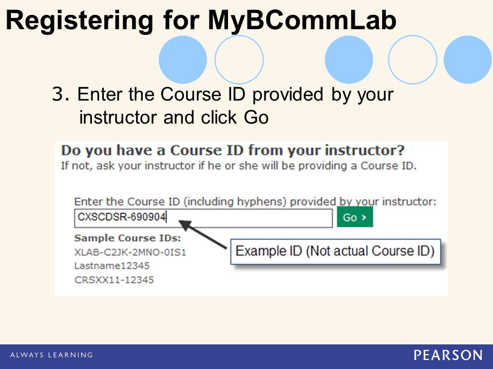 3. Enter the Course ID provided by your instructor and click Go Registering for MyBCommLab