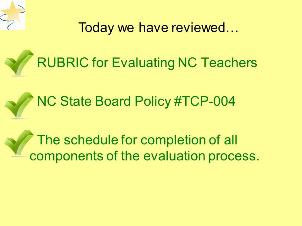 RUBRIC for Evaluating NC Teachers NC State Board Policy #TCP-004 The schedule for completion of all components of the evaluation process.